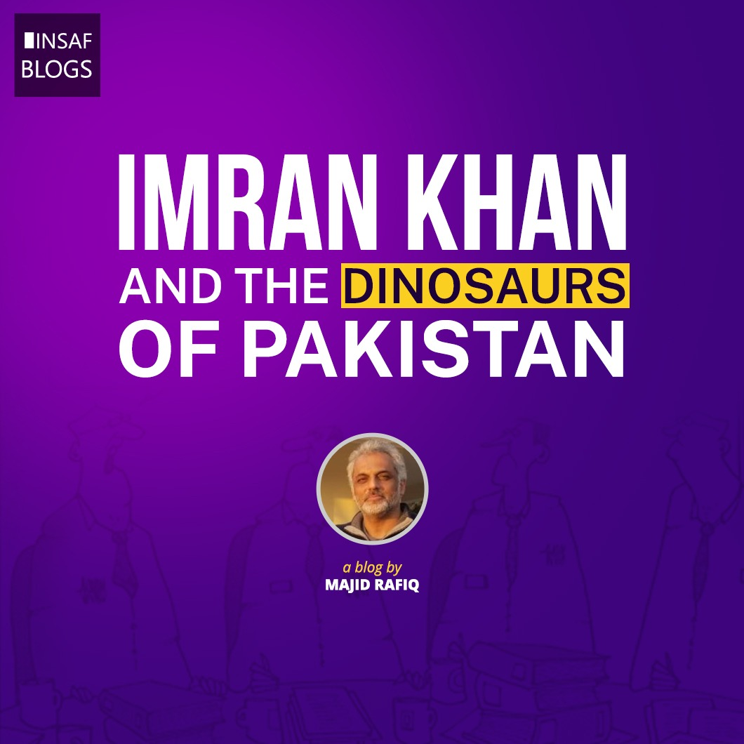 Imran Khan and the Dinosaurs of Pakistan - Insaf Blog