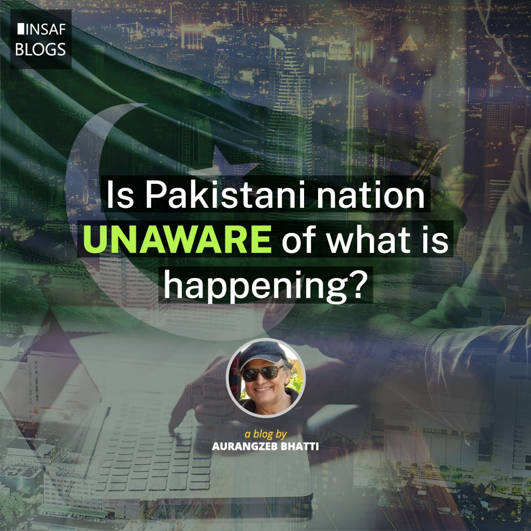 Is Pakistani Nation Unaware of What is Happening - Insaf Blog